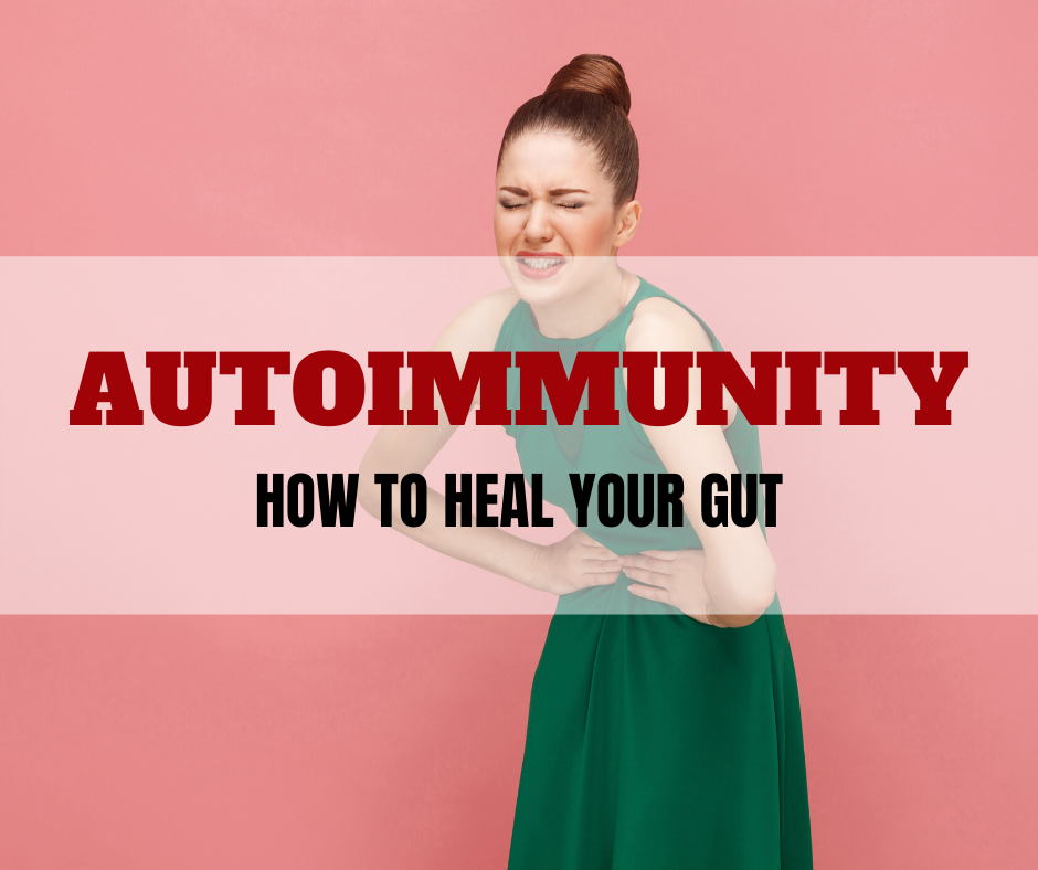 AUTOIMMUNITY: HOW TO HEAL YOUR GUT
