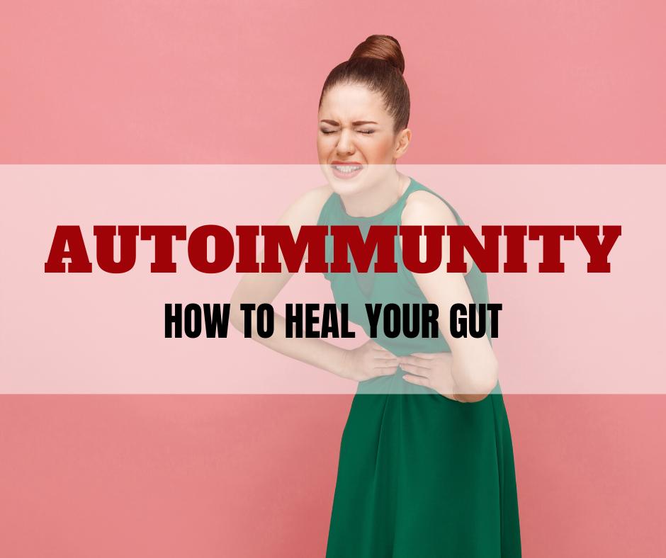 AUTOIMMUNITY: HOW TO HEAL YOUR GUT