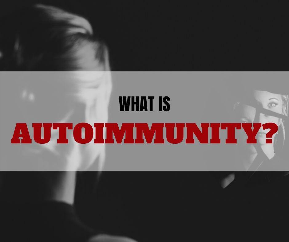 WHAT IS AUTOIMMUNITY?