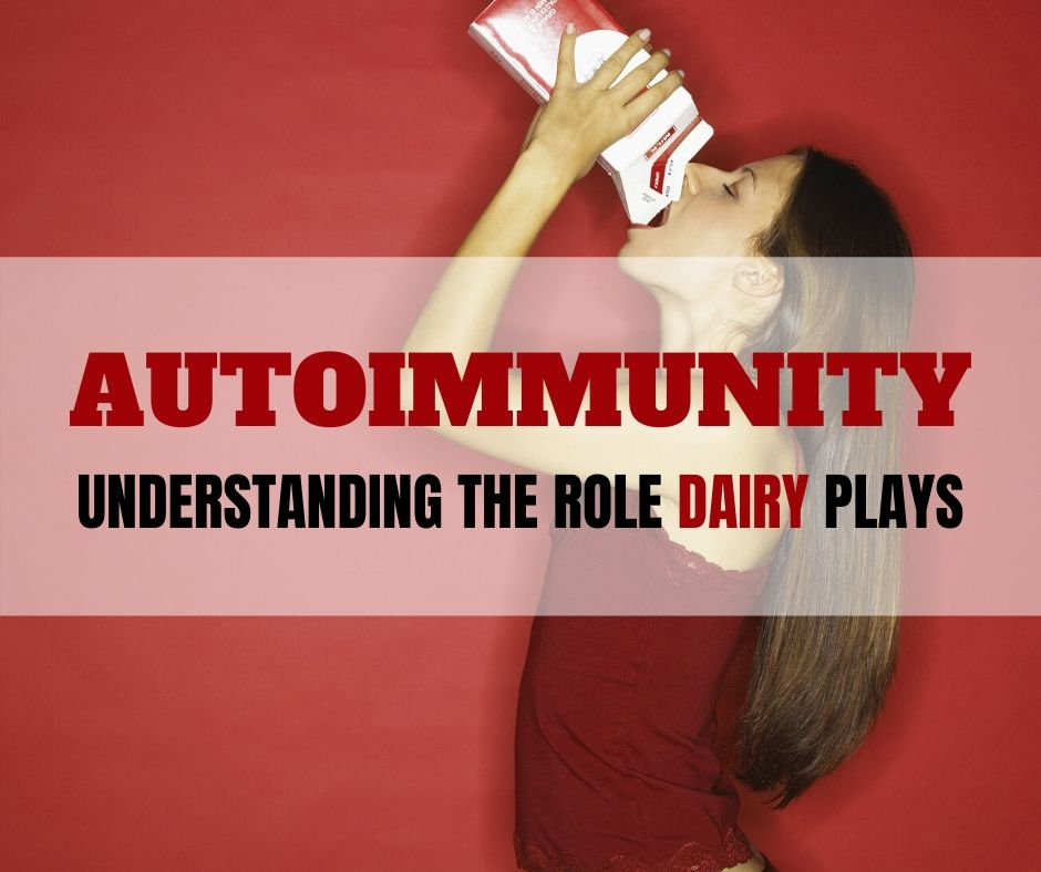 Autoimmunity: Understanding the role dairy plays