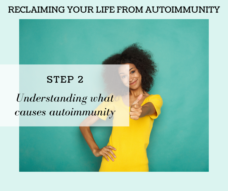 STEP 2: UNDERSTANDING WHAT CAUSES AUTOIMMUNITY