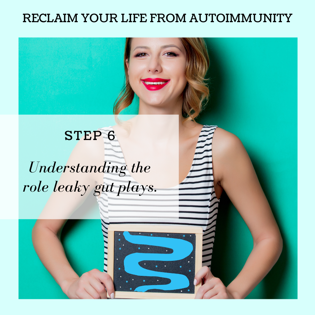 STEP 6: UNDERSTANDING THE ROLE LEAKY GUT PLAYS